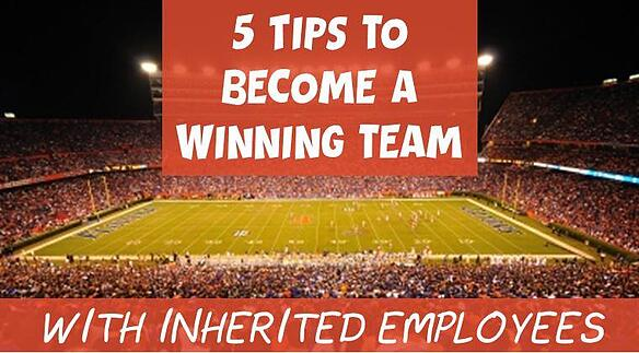 5_steps_to_become_a_winning_team_with_inherited_employees