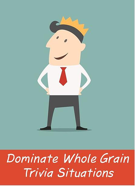 dominate_whole_grain_trivia_situations_with_ease