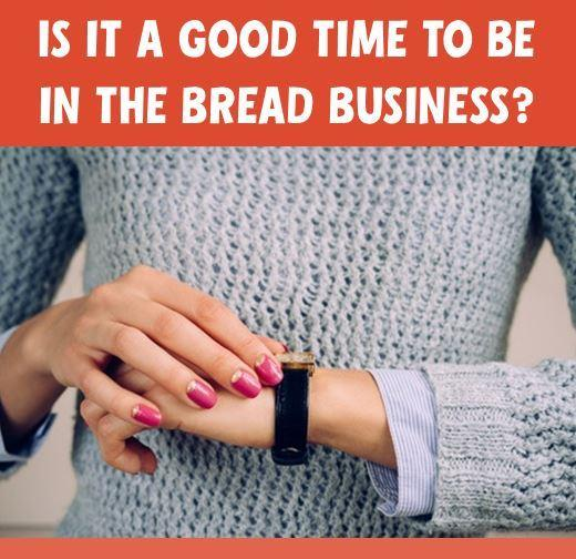 Is It a Good Time to Be In the Bread Business?