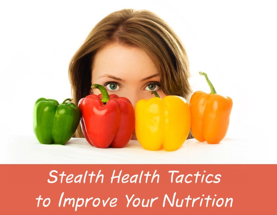 10 Stealth Health Strategies for Better Nutrition